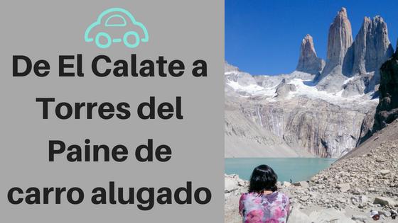 De El Calate a Torres del Paine de carro alugado